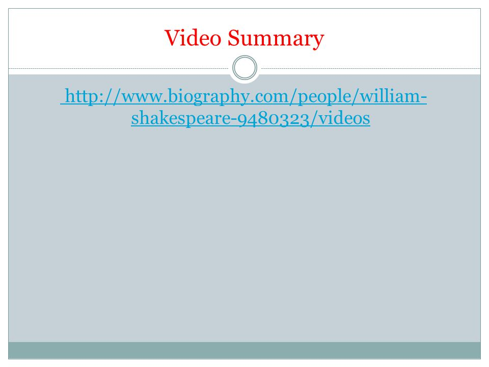 Video Summary http://www.biography.com/people/william- shakespeare-9480323/videos