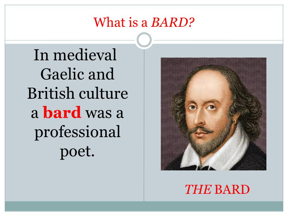 What is a BARD In medieval Gaelic and British culture a bard was a professional poet. THE BARD
