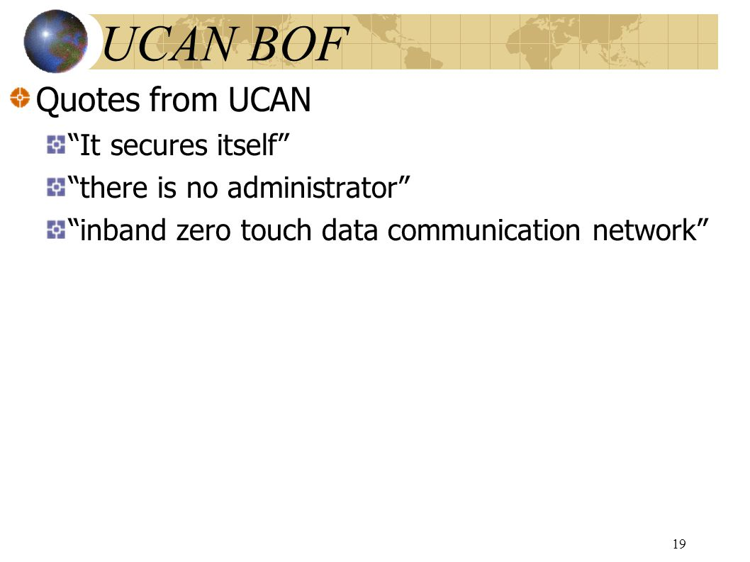 "Quotes from UCAN ""It secures itself"" ""there is no administrator"" ""inband zero touch data communication network"" UCAN BOF 19"