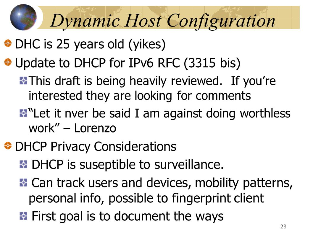 Dynamic Host Configuration DHC is 25 years old (yikes) Update to DHCP for IPv6 RFC (3315 bis) This draft is being heavily reviewed.