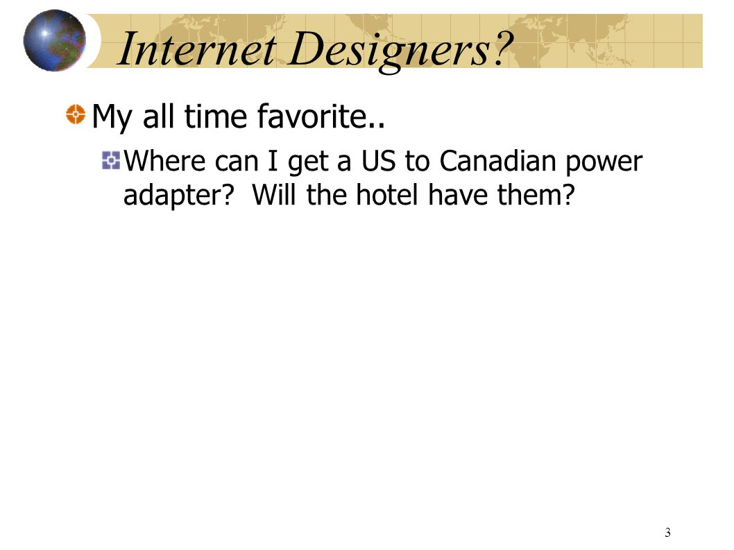 Internet Designers. My all time favorite.. Where can I get a US to Canadian power adapter.