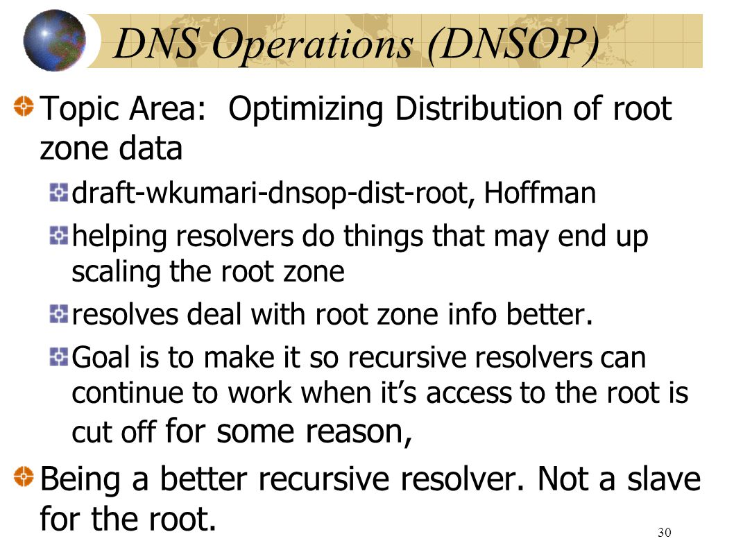 DNS Operations (DNSOP)‏ Topic Area: Optimizing Distribution of root zone data draft-wkumari-dnsop-dist-root, Hoffman helping resolvers do things that