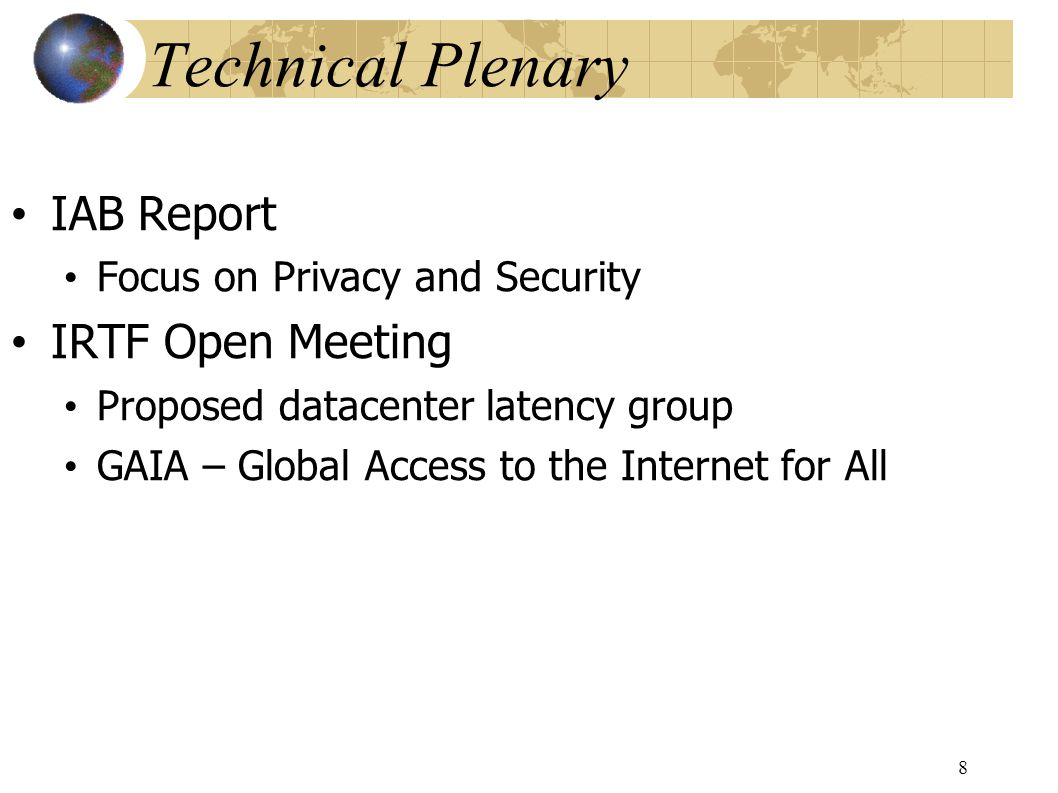 Technical Plenary IAB Report Focus on Privacy and Security IRTF Open Meeting Proposed datacenter latency group GAIA – Global Access to the Internet for All 8