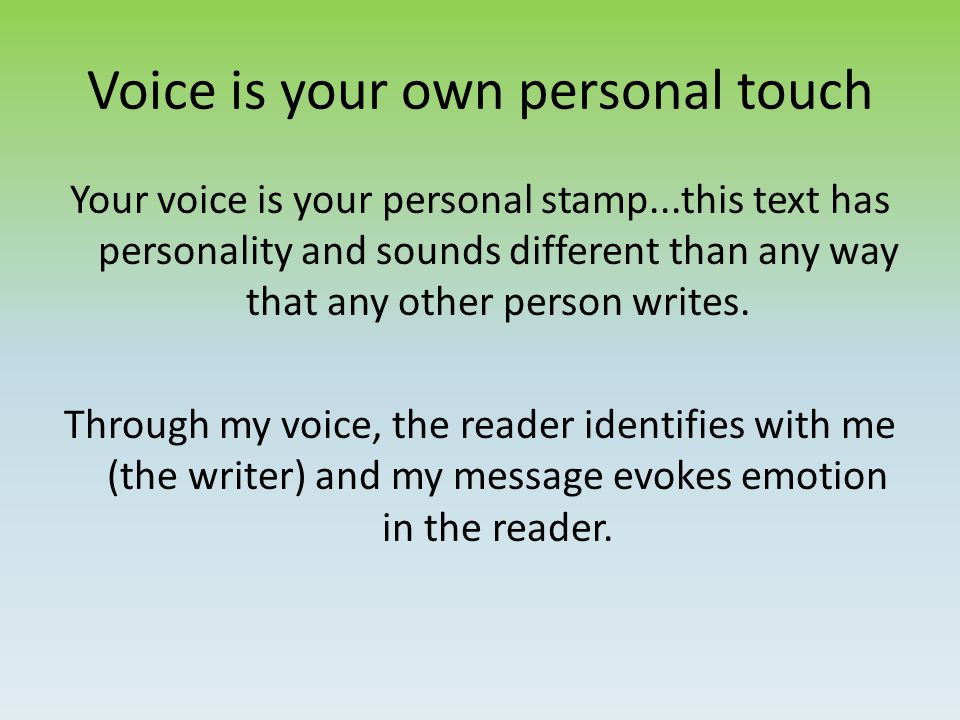 Voice is your own personal touch Your voice is your personal stamp...this text has personality and sounds different than any way that any other person writes.