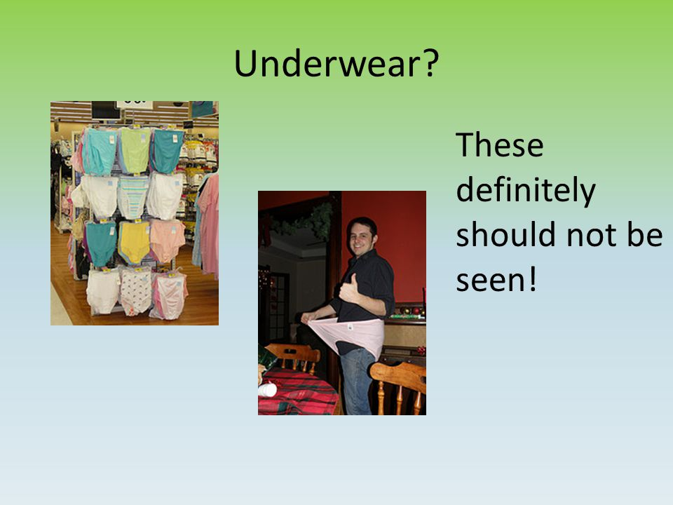 Underwear These definitely should not be seen!