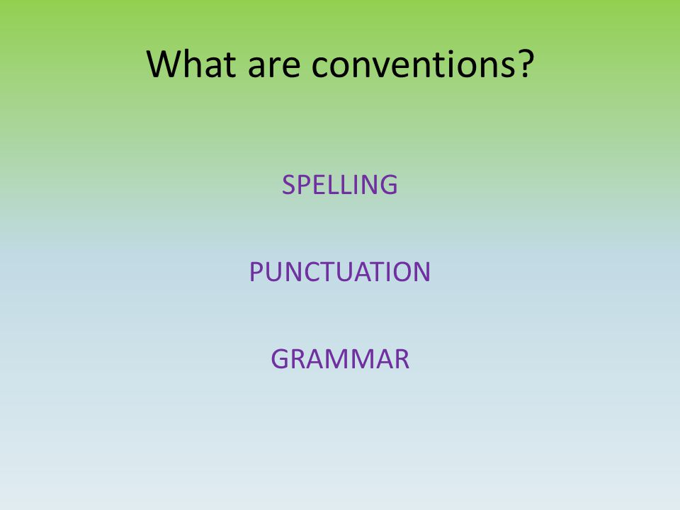 What are conventions SPELLING PUNCTUATION GRAMMAR