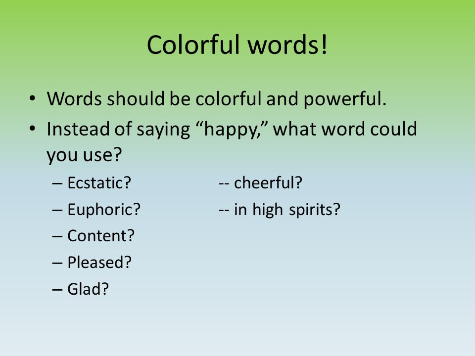 Colorful words. Words should be colorful and powerful.
