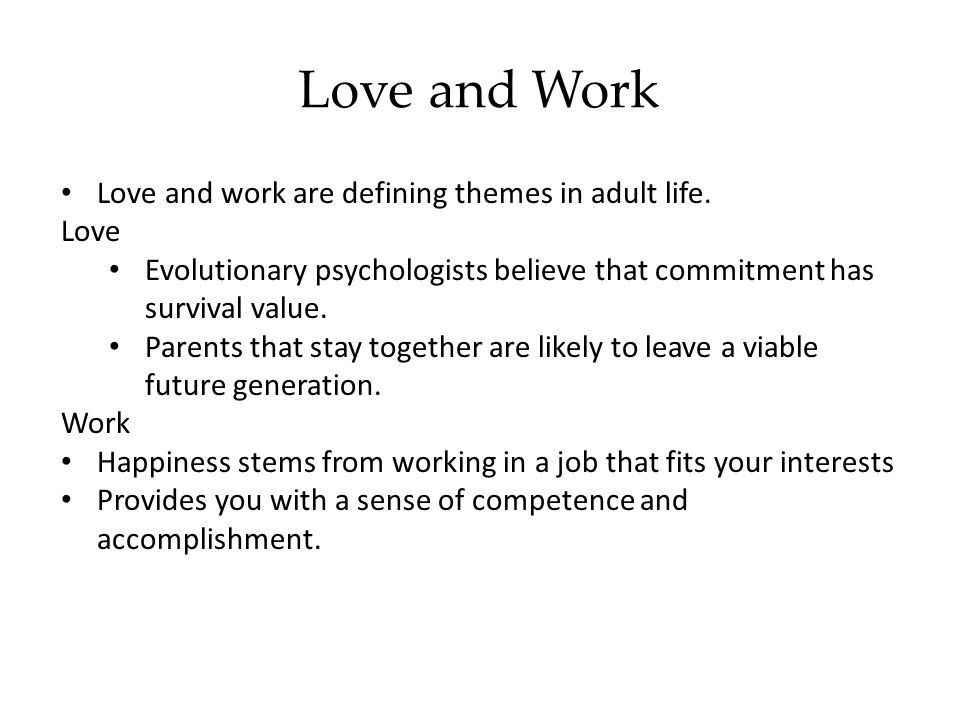Love and Work Love and work are defining themes in adult life. Love Evolutionary psychologists believe that commitment has survival value. Parents tha