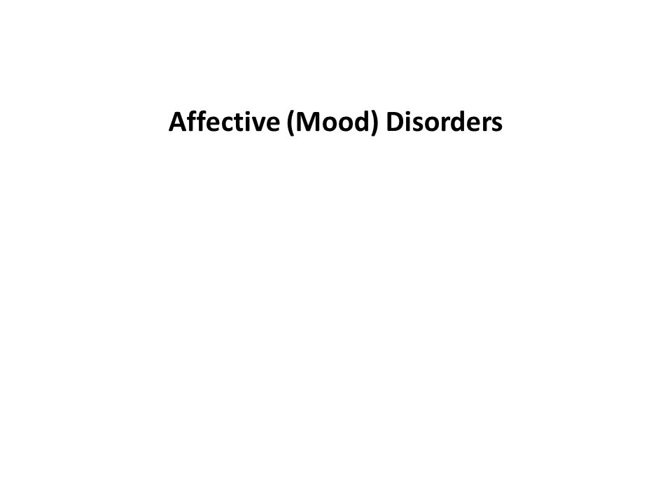 Affective (Mood) Disorders