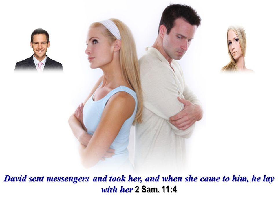 David sent messengers and took her, and when she came to him, he lay with her 2 Sam. 11:4