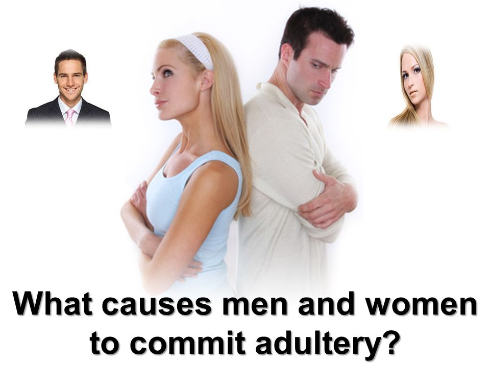 What causes men and women to commit adultery?