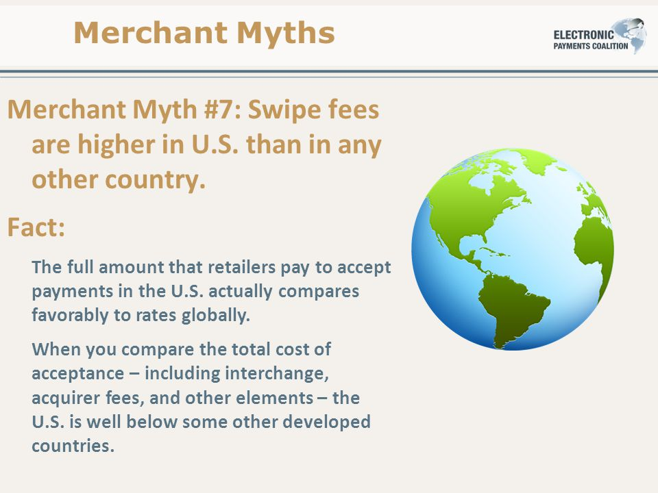 Merchant Myth #7: Swipe fees are higher in U.S. than in any other country.