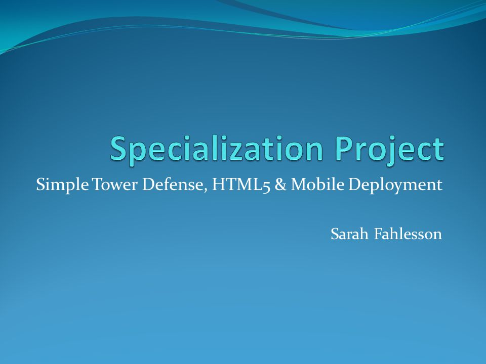 Simple Tower Defense, HTML5 & Mobile Deployment Sarah Fahlesson