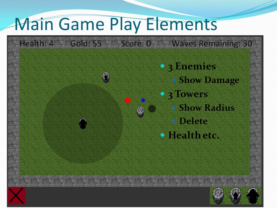 Main Game Play Elements 3 Enemies Show Damage 3 Towers Show Radius Delete Health etc.