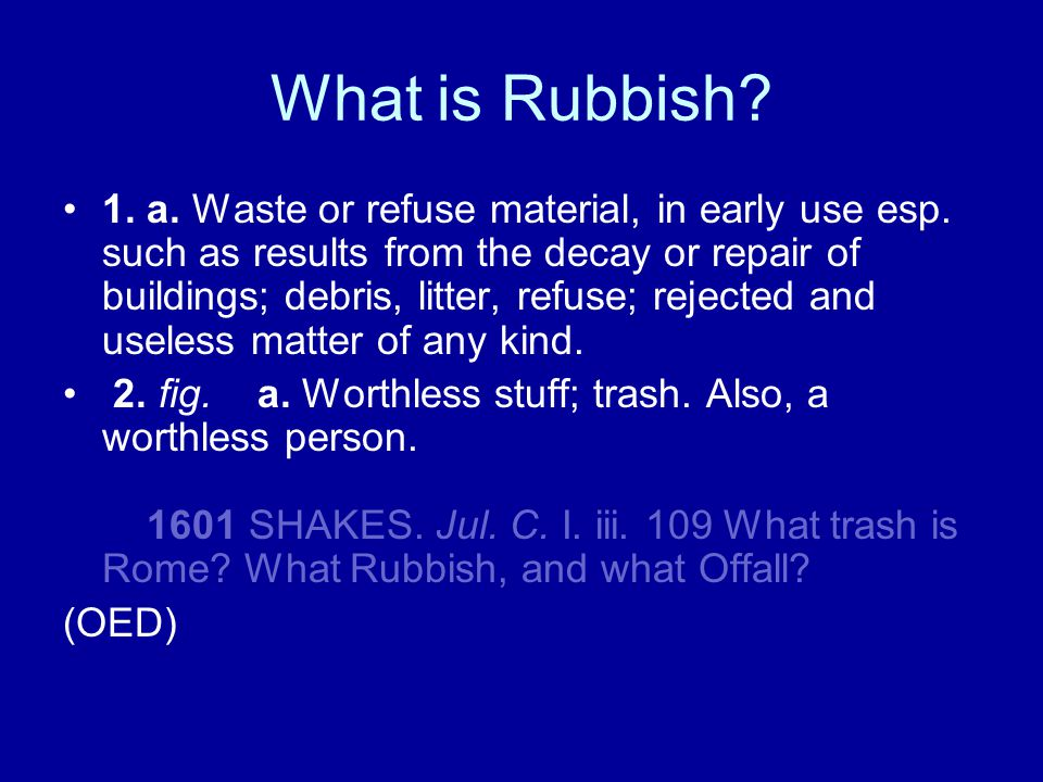 What is Rubbish.1. a. Waste or refuse material, in early use esp.