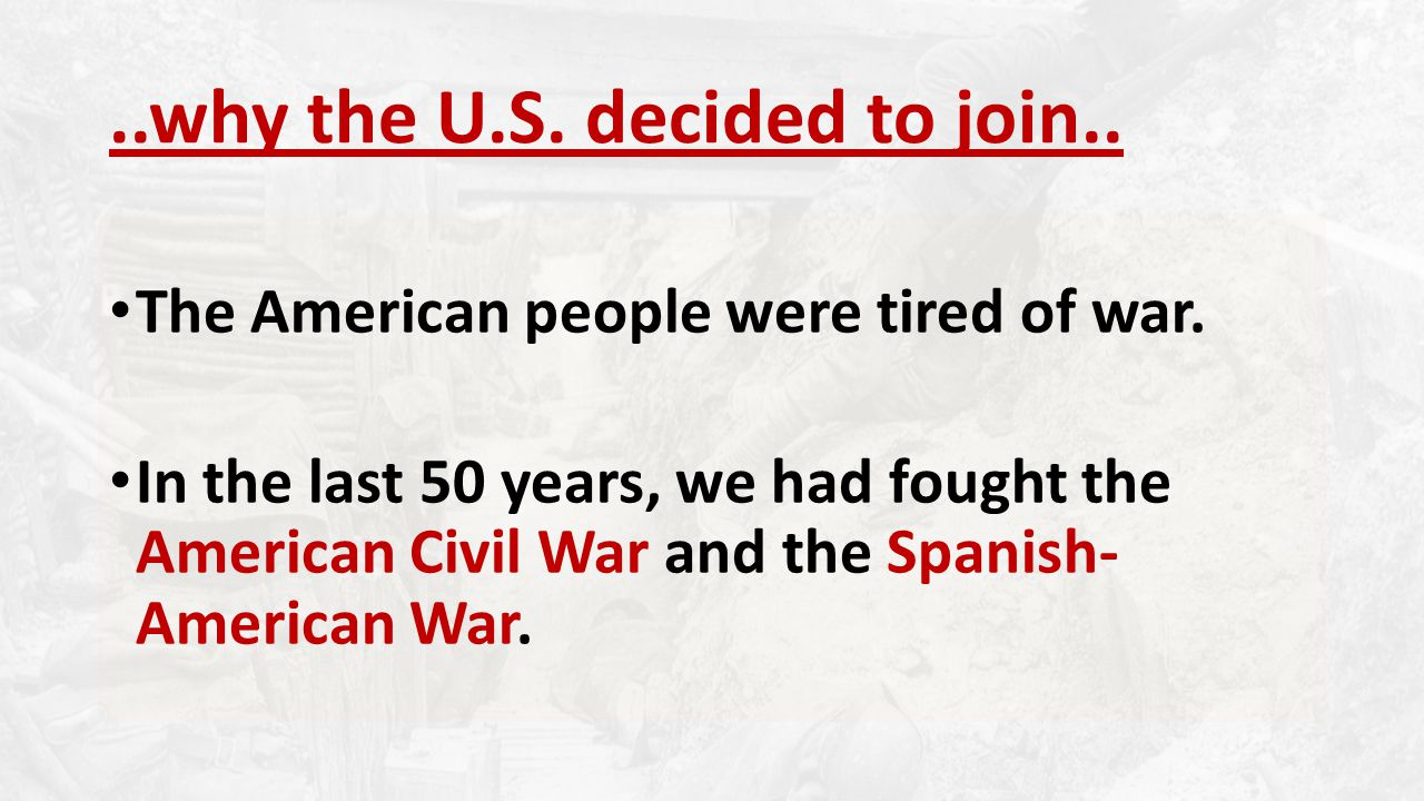 ..why the U.S. decided to join.. The American people were tired of war.