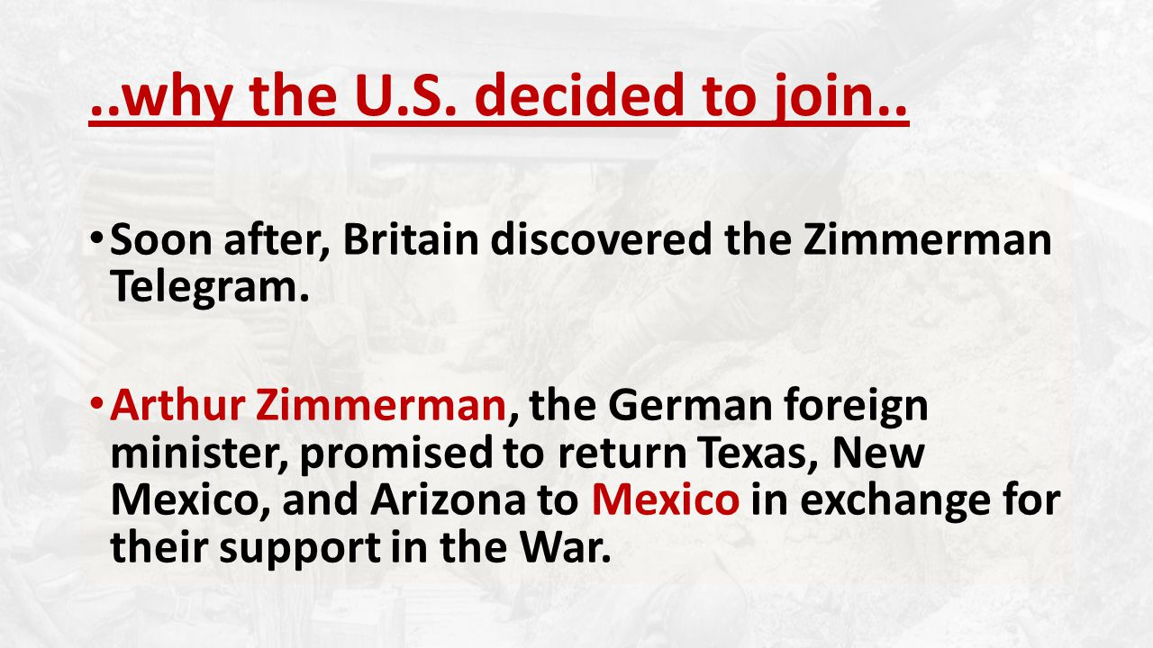 ..why the U.S. decided to join.. Soon after, Britain discovered the Zimmerman Telegram.