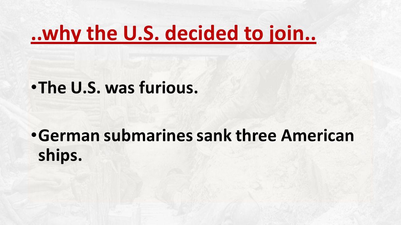 The U.S. was furious. German submarines sank three American ships.