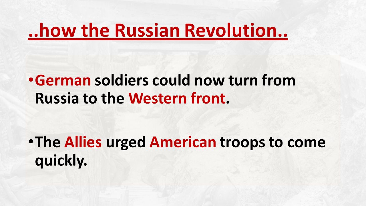 ..how the Russian Revolution.. German soldiers could now turn from Russia to the Western front.