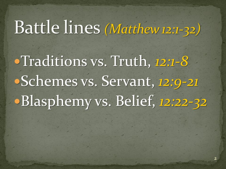Traditions vs. Truth, 12:1-8 Traditions vs. Truth, 12:1-8 Schemes vs.