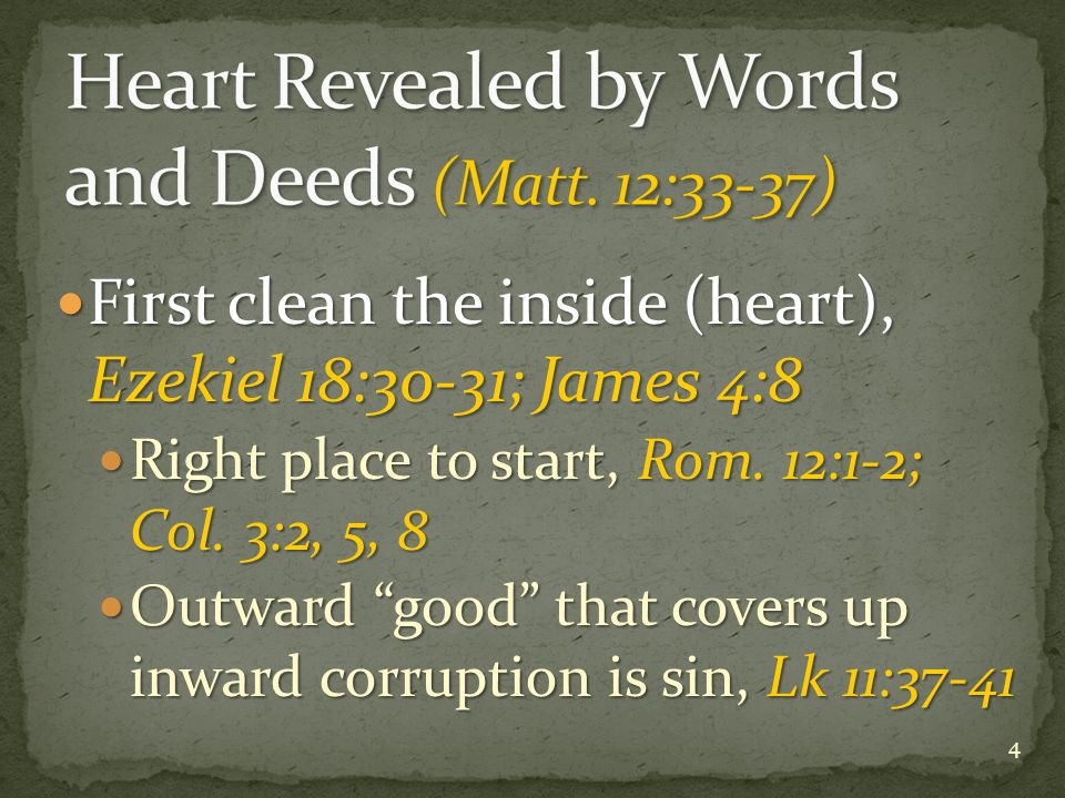 First clean the inside (heart), Ezekiel 18:30-31; James 4:8 First clean the inside (heart), Ezekiel 18:30-31; James 4:8 Right place to start, Rom.