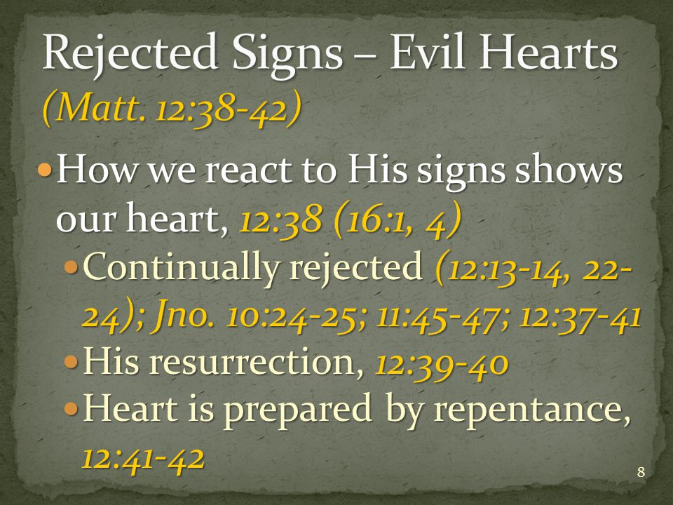 How we react to His signs shows our heart, 12:38 (16:1, 4) How we react to His signs shows our heart, 12:38 (16:1, 4) Continually rejected (12:13-14, 22- 24); Jno.