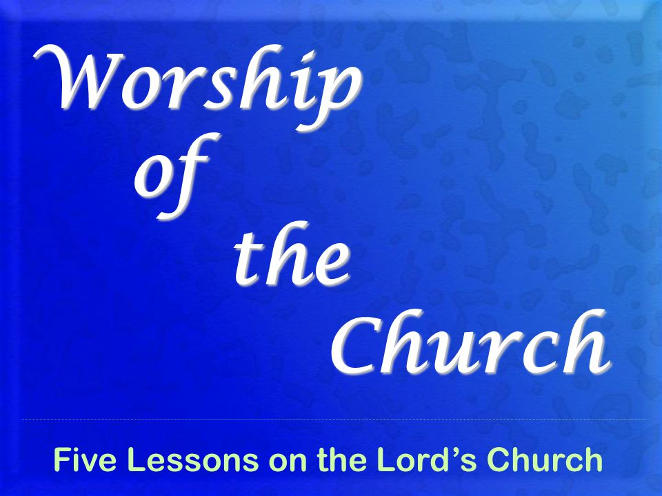 Worship of the Church Five Lessons on the Lord's Church