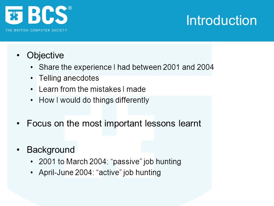 Introduction Objective Share the experience I had between 2001 and 2004 Telling anecdotes Learn from the mistakes I made How I would do things differe