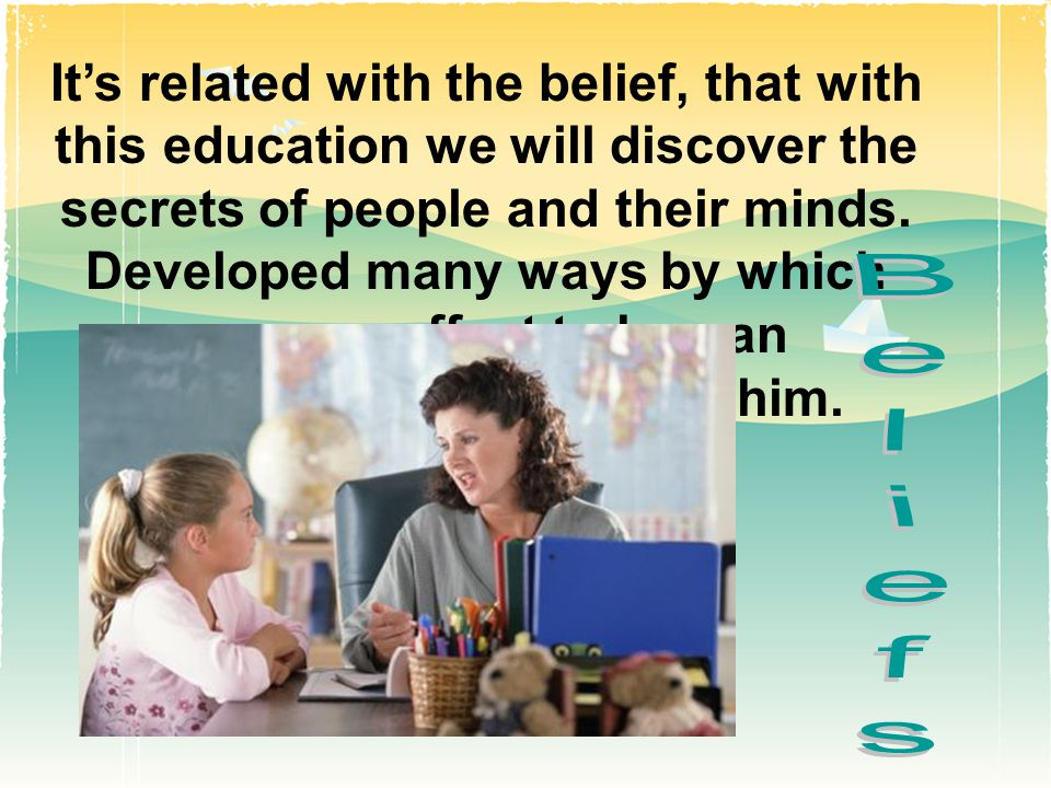 It's related with the belief, that with this education we will discover the secrets of people and their minds.