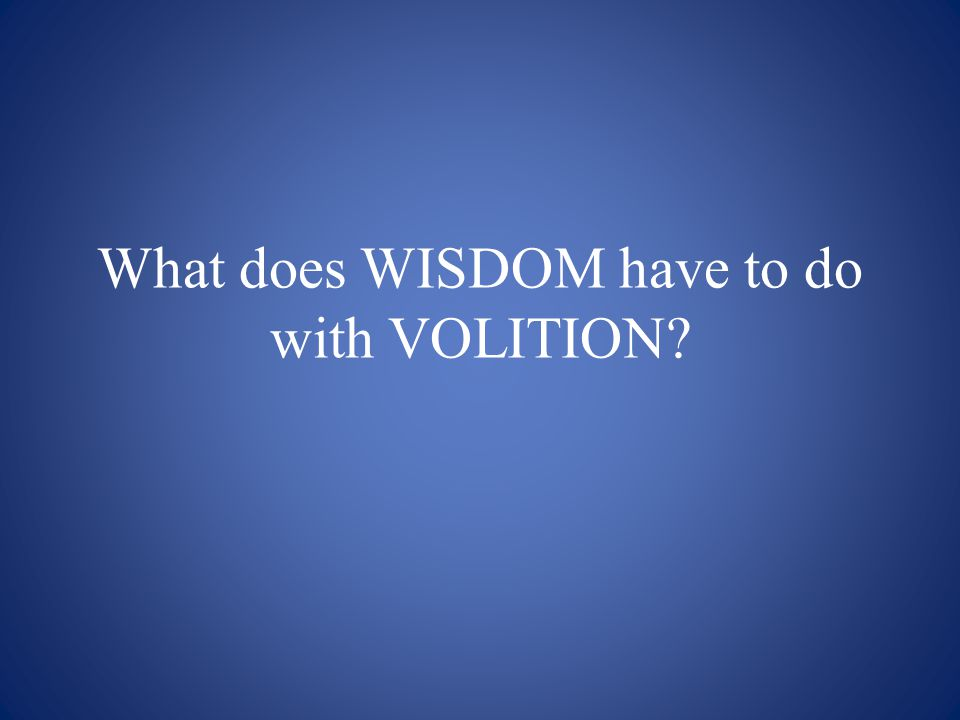 What does WISDOM have to do with VOLITION