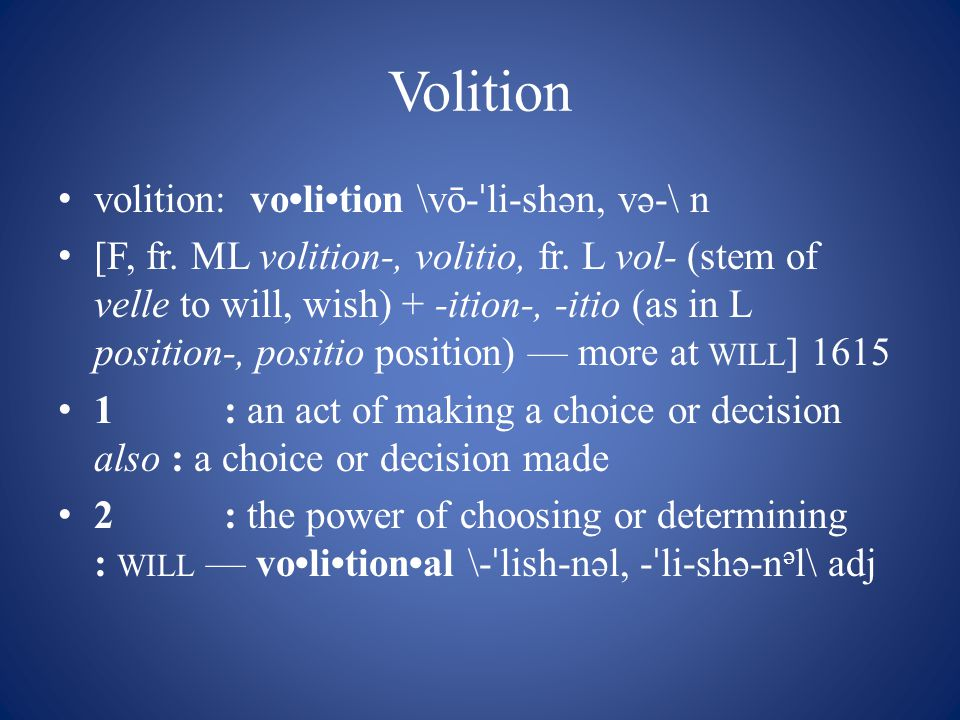 Volition volition: volition \vō- ˈ li-shən, və-\ n [F, fr.