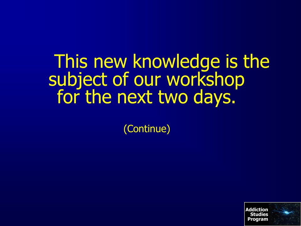 This new knowledge is the subject of our workshop for the next two days. (Continue)