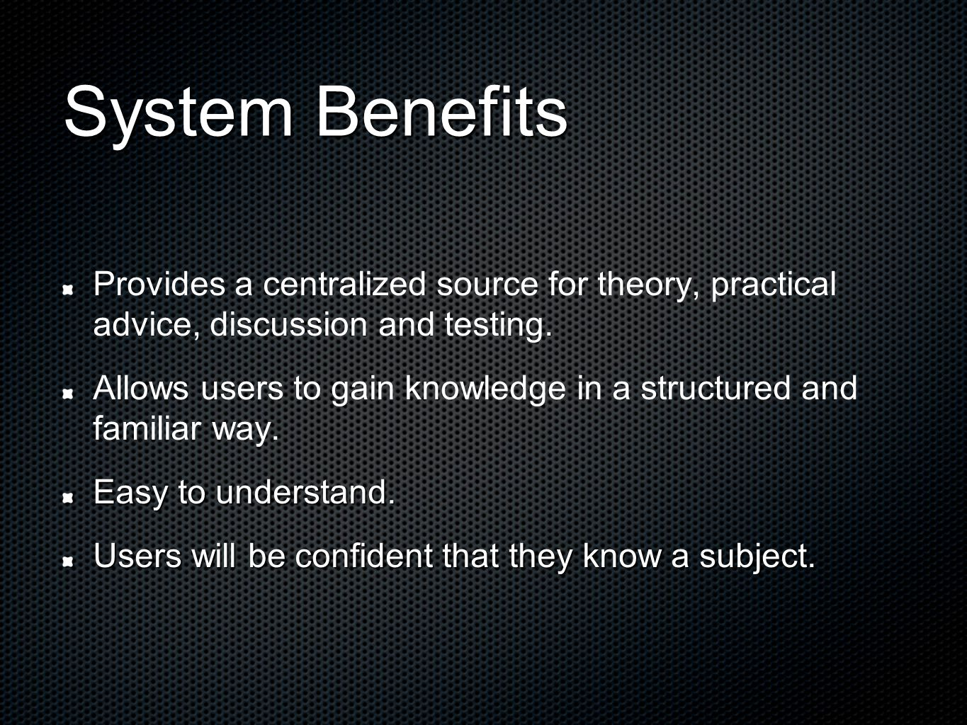 System Benefits Provides a centralized source for theory, practical advice, discussion and testing.