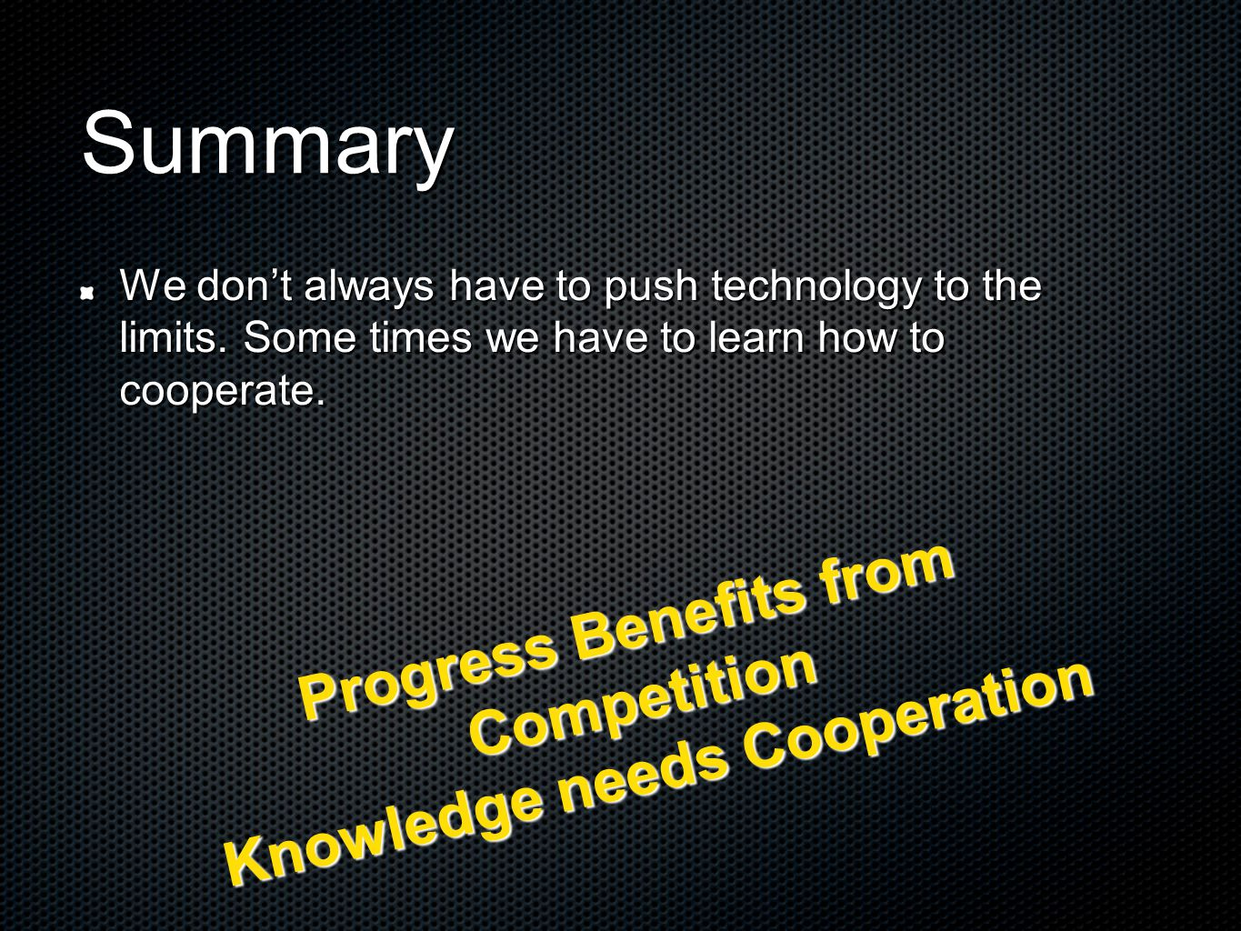 Summary We don't always have to push technology to the limits.