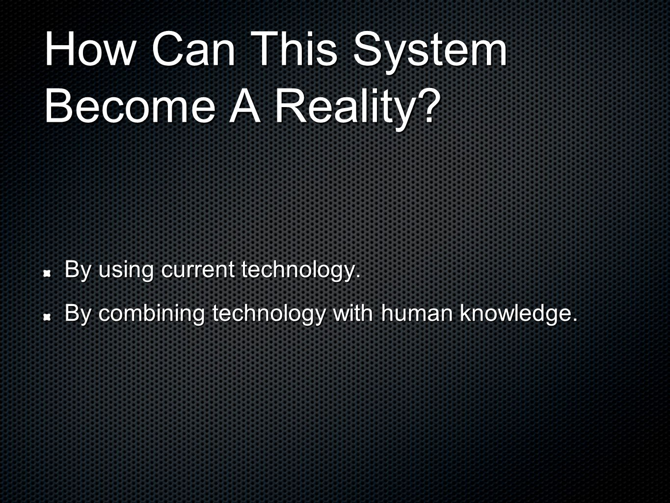 How Can This System Become A Reality. By using current technology.
