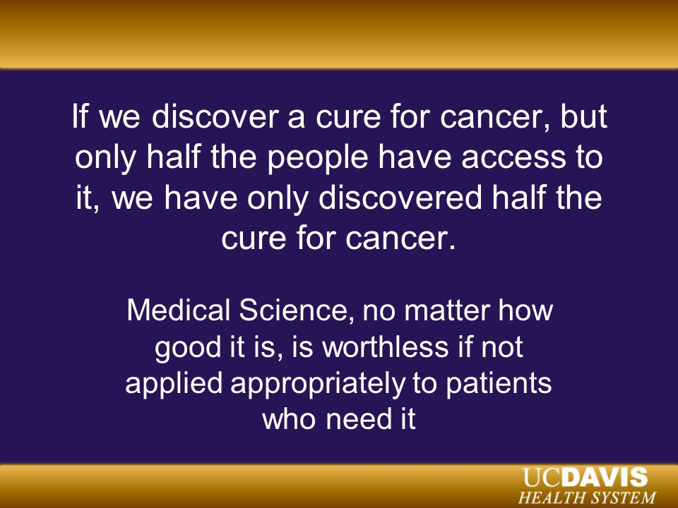 If we discover a cure for cancer, but only half the people have access to it, we have only discovered half the cure for cancer.