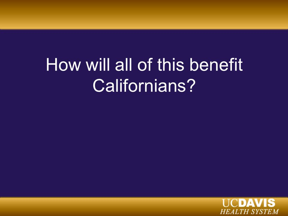 How will all of this benefit Californians