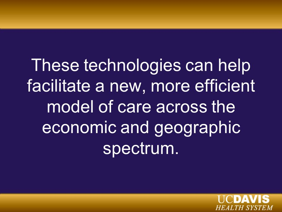 These technologies can help facilitate a new, more efficient model of care across the economic and geographic spectrum.