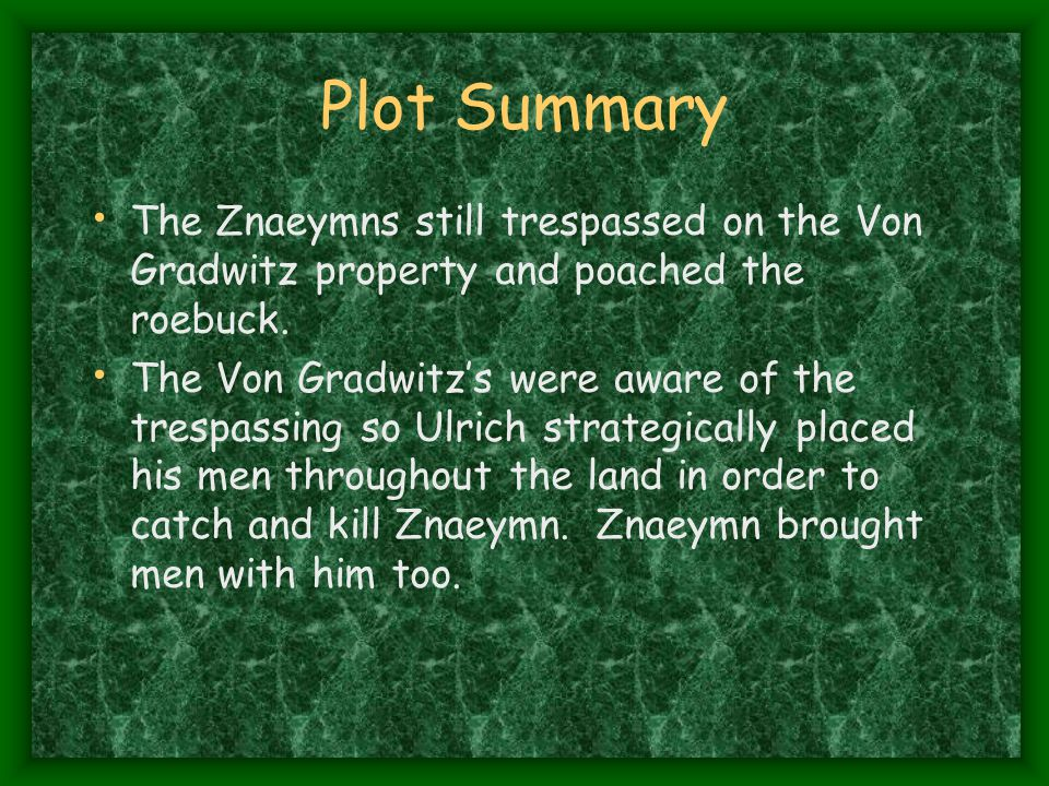 Plot Summary The Znaeymns still trespassed on the Von Gradwitz property and poached the roebuck.