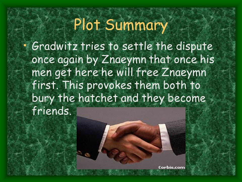 Plot Summary Gradwitz tries to settle the dispute once again by Znaeymn that once his men get here he will free Znaeymn first.