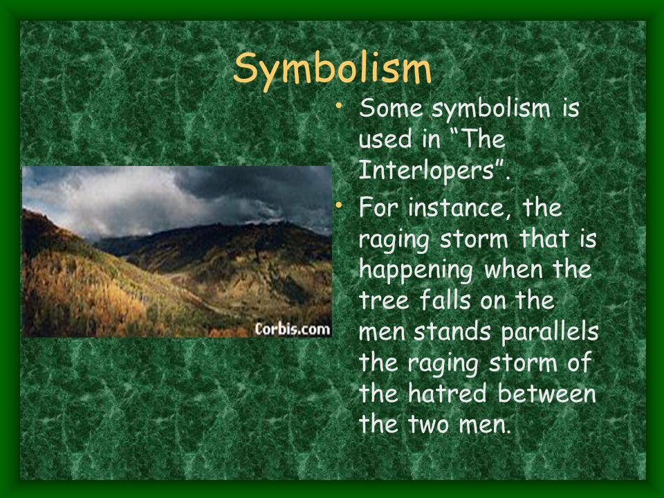 Symbolism Some symbolism is used in The Interlopers .