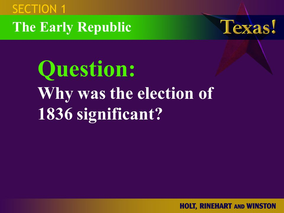 Results of the Election of 1836 Vice President:Congress:President: Constitution:Annexation: SECTION 1 The Early Republic Mirabeau B.