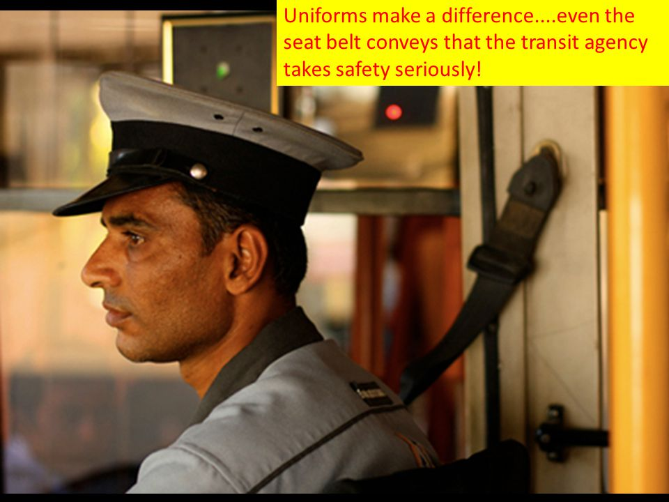 Uniforms make a difference....even the seat belt conveys that the transit agency takes safety seriously!