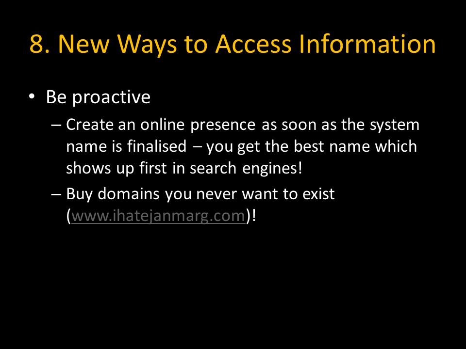 8. New Ways to Access Information Be proactive – Create an online presence as soon as the system name is finalised – you get the best name which shows