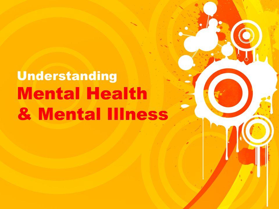 Understanding Mental Health & Mental Illness