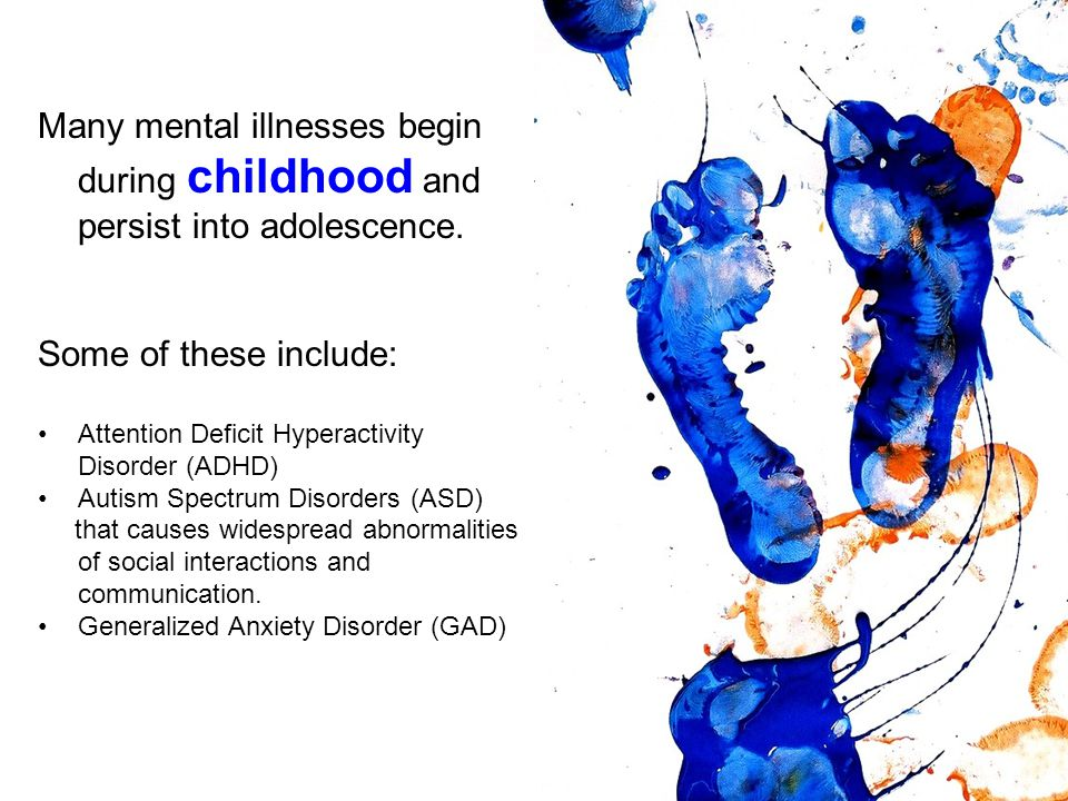 Many mental illnesses begin during childhood and persist into adolescence.