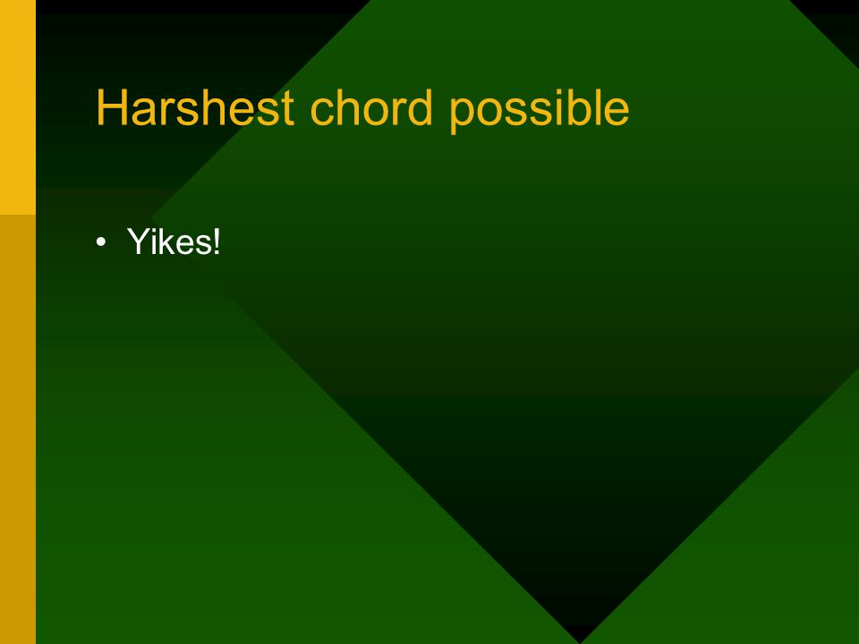 Harshest chord possible Yikes!