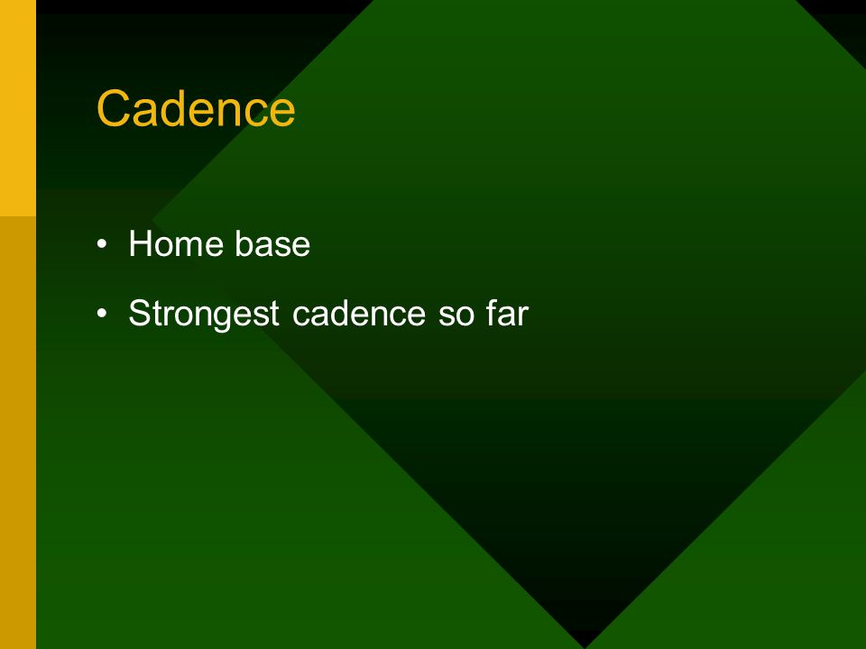 Cadence Home base Strongest cadence so far