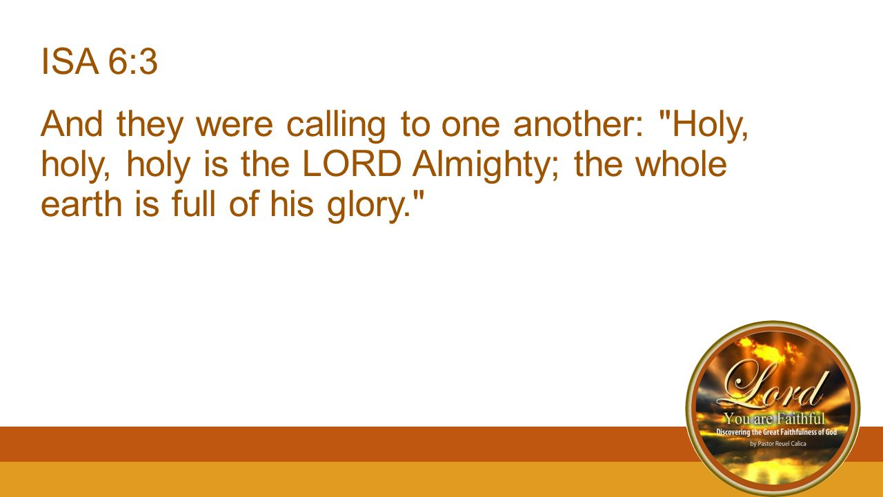 ISA 6:3 And they were calling to one another: