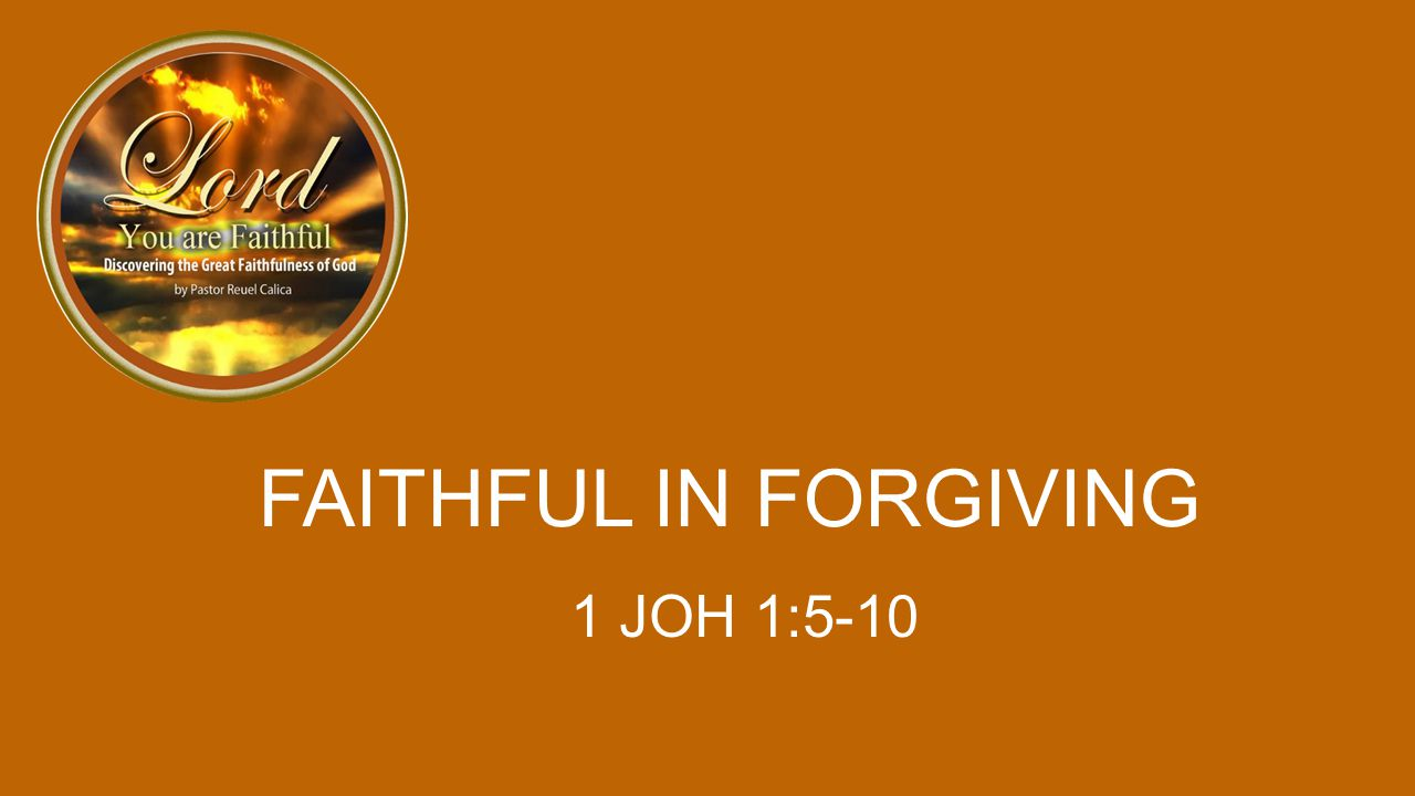 FAITHFUL IN FORGIVING 1 JOH 1:5-10